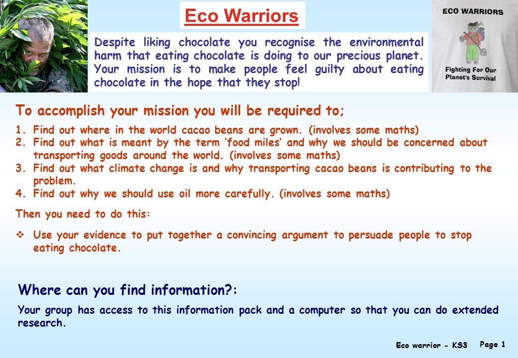 Eco Warriors Despite liking chocolate you recognise the environmental harm that eating chocolate is doing to our precious planet.