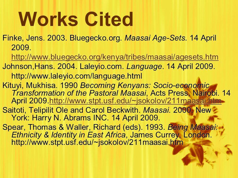 Works Cited Finke, Jens. 2003. Bluegecko.org. Maasai Age-Sets. 14 April 2009. http://www.bluegecko.org/kenya/tribes/maasai/agesets.htm http://www.blue