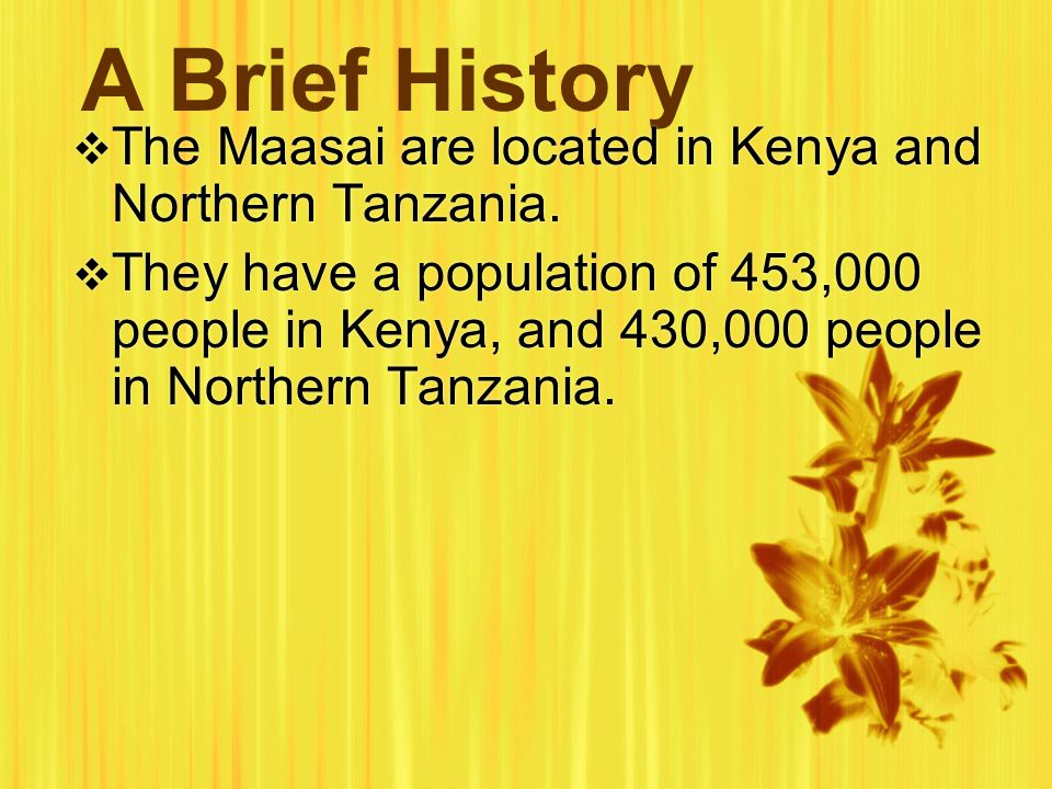 A Brief History  The Maasai are located in Kenya and Northern Tanzania.