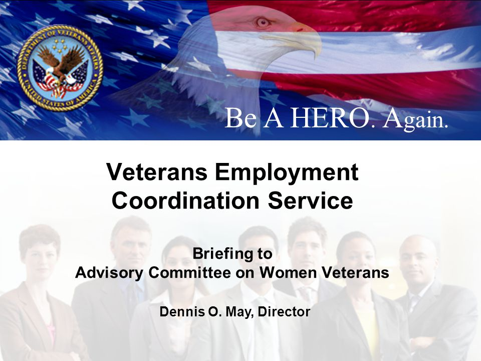 Veterans Employment Coordination Service Briefing to Advisory Committee on Women Veterans Be A HERO.