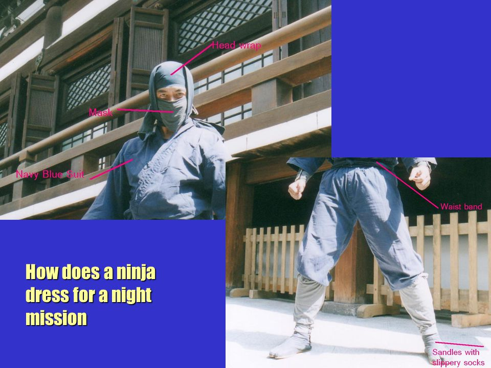 How does a ninja dress for a night mission