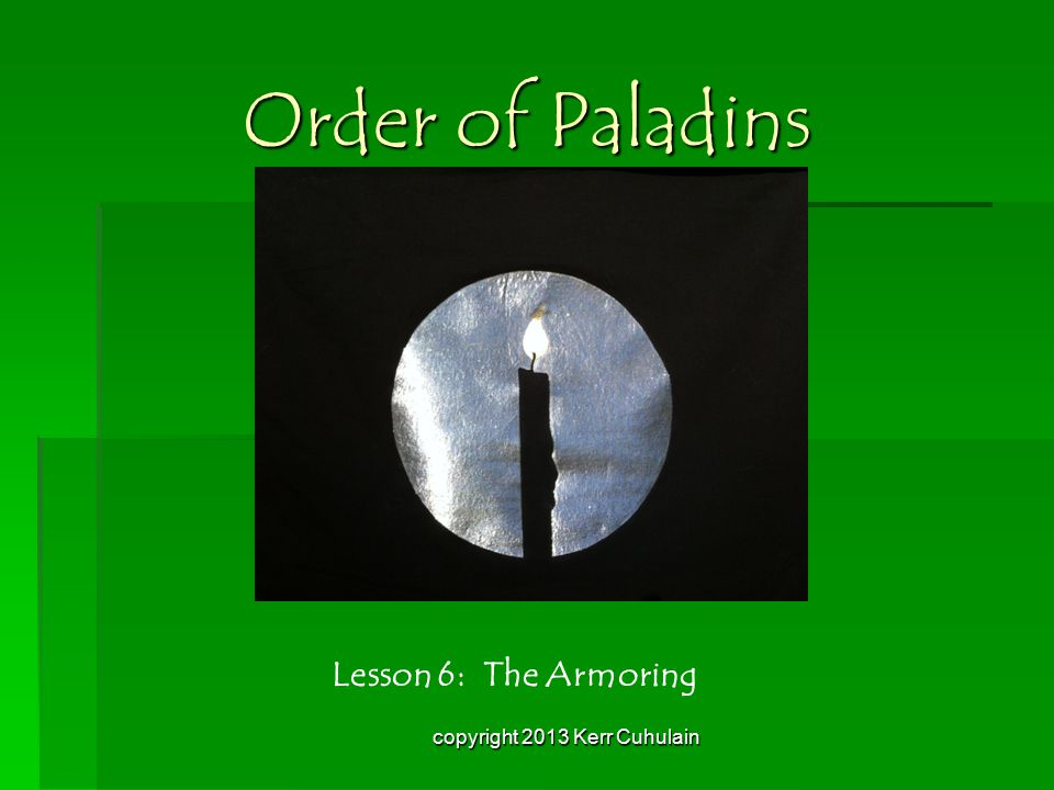 Order of Paladins Lesson 6: The Armoring copyright 2013 Kerr Cuhulain