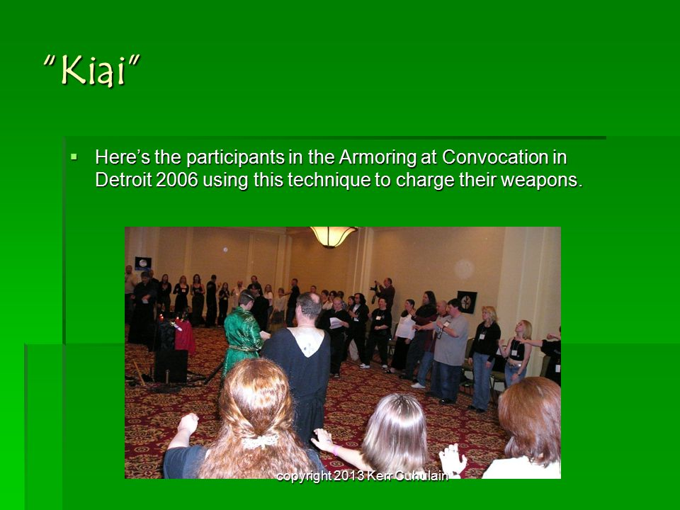 Kiai  Here's the participants in the Armoring at Convocation in Detroit 2006 using this technique to charge their weapons.