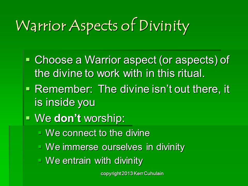 Warrior Aspects of Divinity  Choose a Warrior aspect (or aspects) of the divine to work with in this ritual.