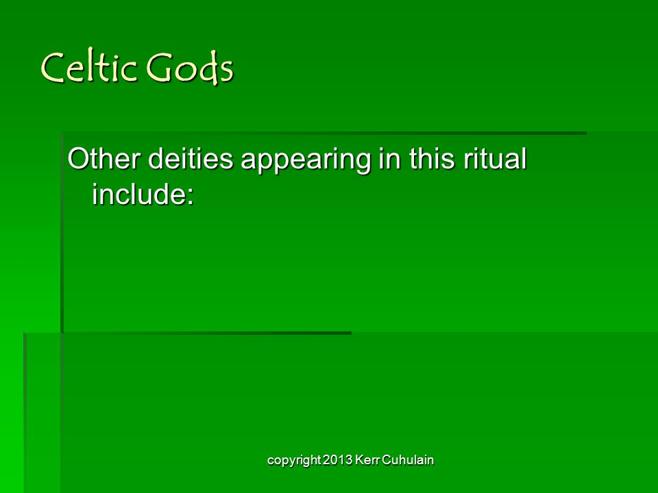 Celtic Gods Other deities appearing in this ritual include: copyright 2013 Kerr Cuhulain