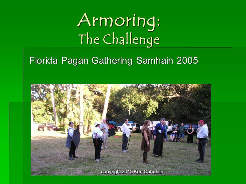 Armoring: The Challenge Florida Pagan Gathering Samhain 2005 copyright 2013 Kerr Cuhulain