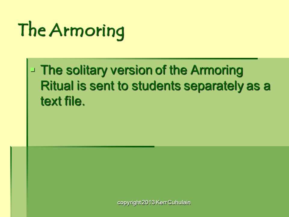 The Armoring  The solitary version of the Armoring Ritual is sent to students separately as a text file.