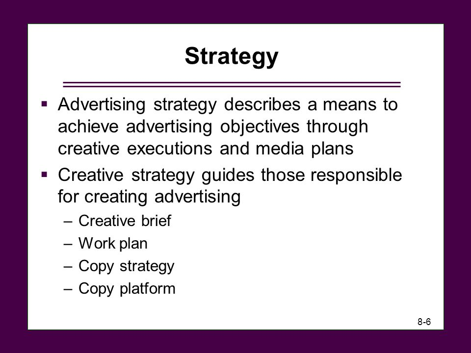 8-7 Elements of the Creative Strategy Problem Support Special Requirements Target Benefits Objectives Brand's Personality