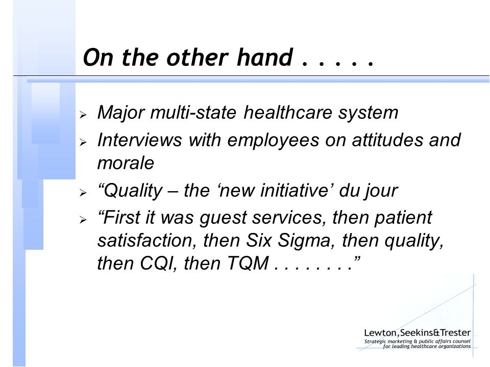"""On the other hand.....  Major multi-state healthcare system  Interviews with employees on attitudes and morale  """"Quality – the 'new initiative' du"""