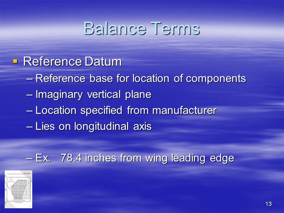 13 Balance Terms  Reference Datum –Reference base for location of components –Imaginary vertical plane –Location specified from manufacturer –Lies on