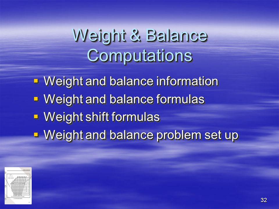 32 Weight & Balance Computations  Weight and balance information  Weight and balance formulas  Weight shift formulas  Weight and balance problem s