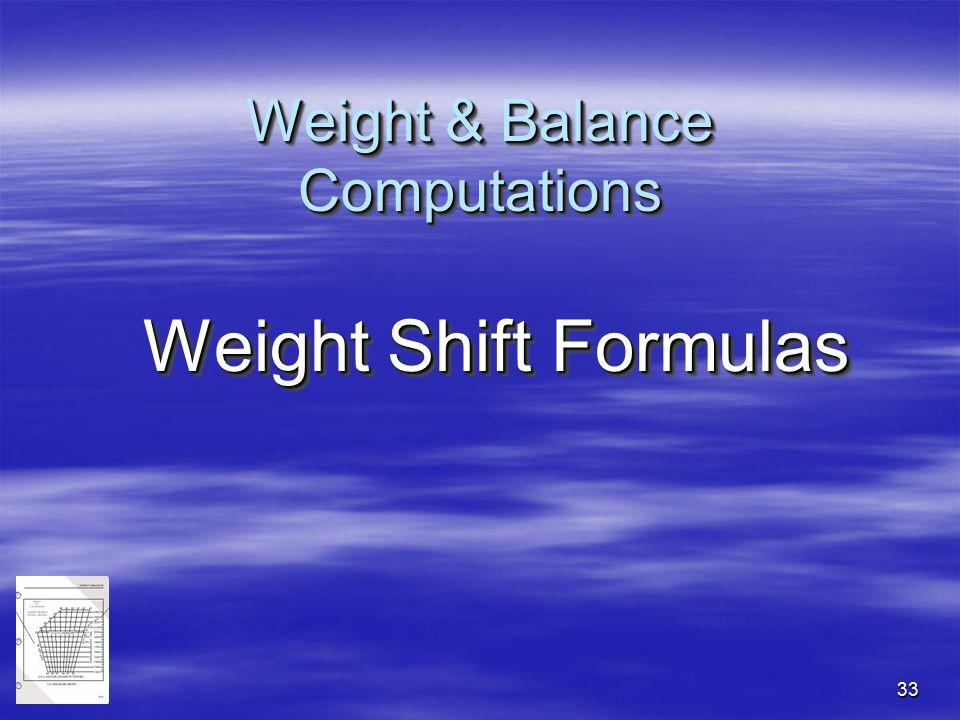 33 Weight & Balance Computations Weight Shift Formulas