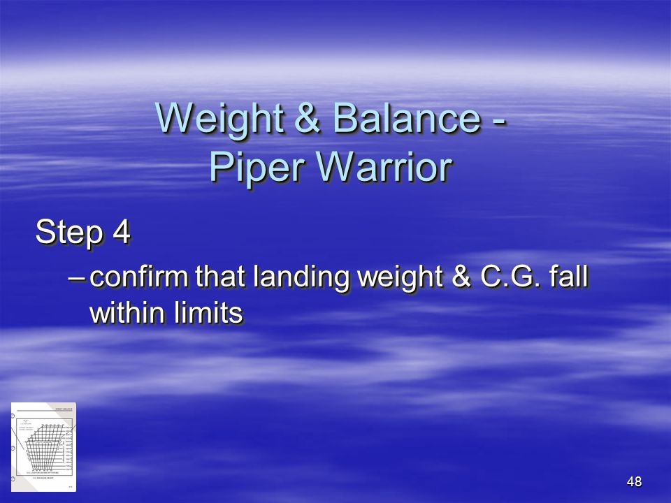 48 Step 4 –confirm that landing weight & C.G. fall within limits Step 4 –confirm that landing weight & C.G. fall within limits Weight & Balance - Pipe