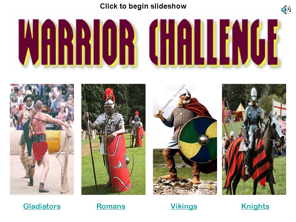 GladiatorsRomansVikingsKnights Click to begin slideshow