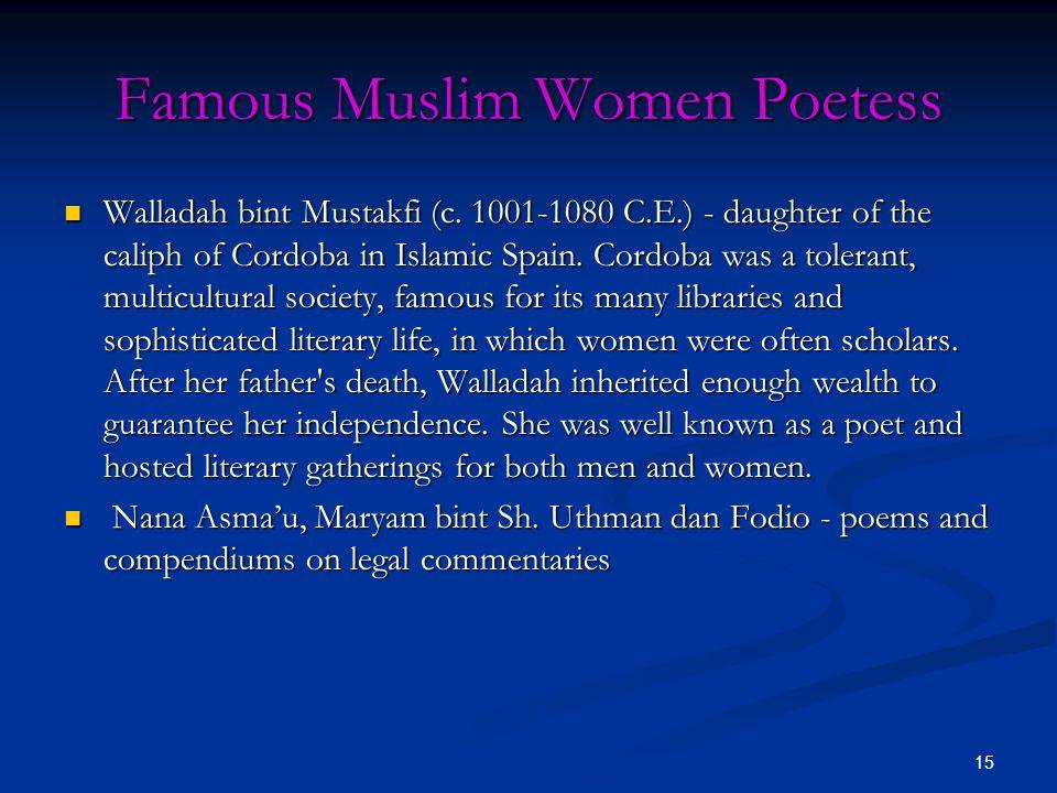 15 Famous Muslim Women Poetess Walladah bint Mustakfi (c. 1001-1080 C.E.) - daughter of the caliph of Cordoba in Islamic Spain. Cordoba was a tolerant
