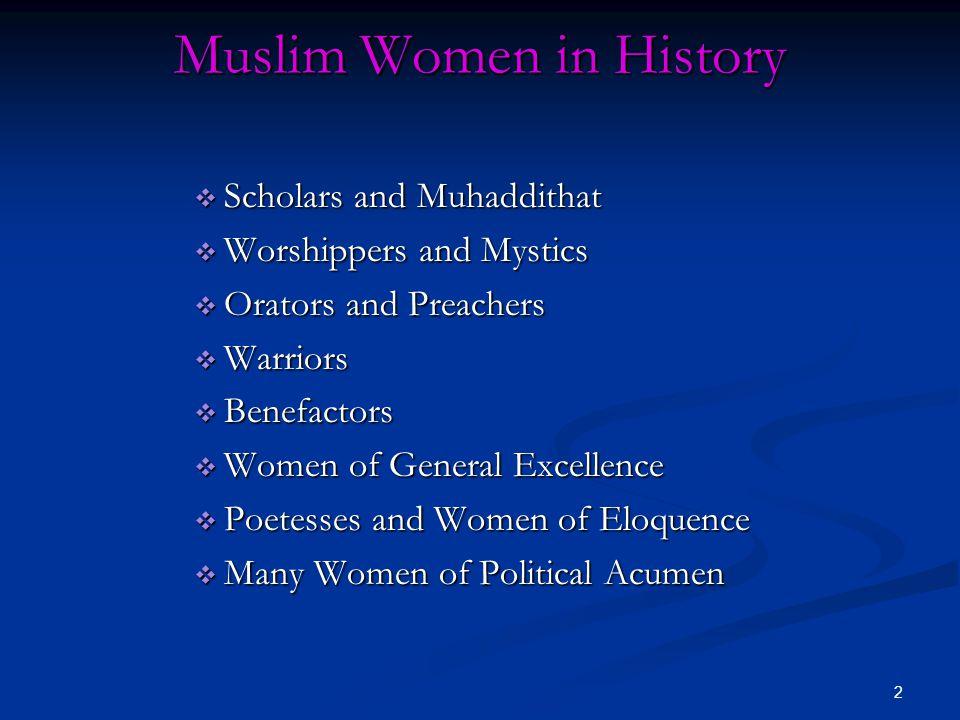 2 Muslim Women in History  Scholars and Muhaddithat  Worshippers and Mystics  Orators and Preachers  Warriors  Benefactors  Women of General Excellence  Poetesses and Women of Eloquence  Many Women of Political Acumen