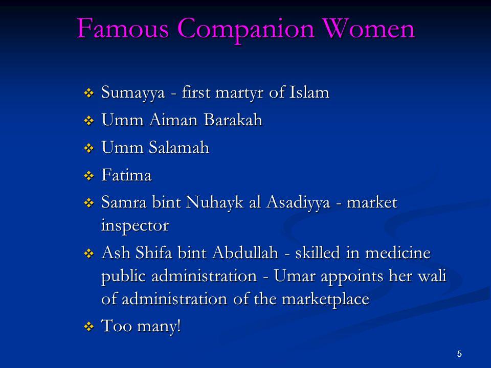 5 Famous Companion Women  Sumayya - first martyr of Islam  Umm Aiman Barakah  Umm Salamah  Fatima  Samra bint Nuhayk al Asadiyya - market inspect