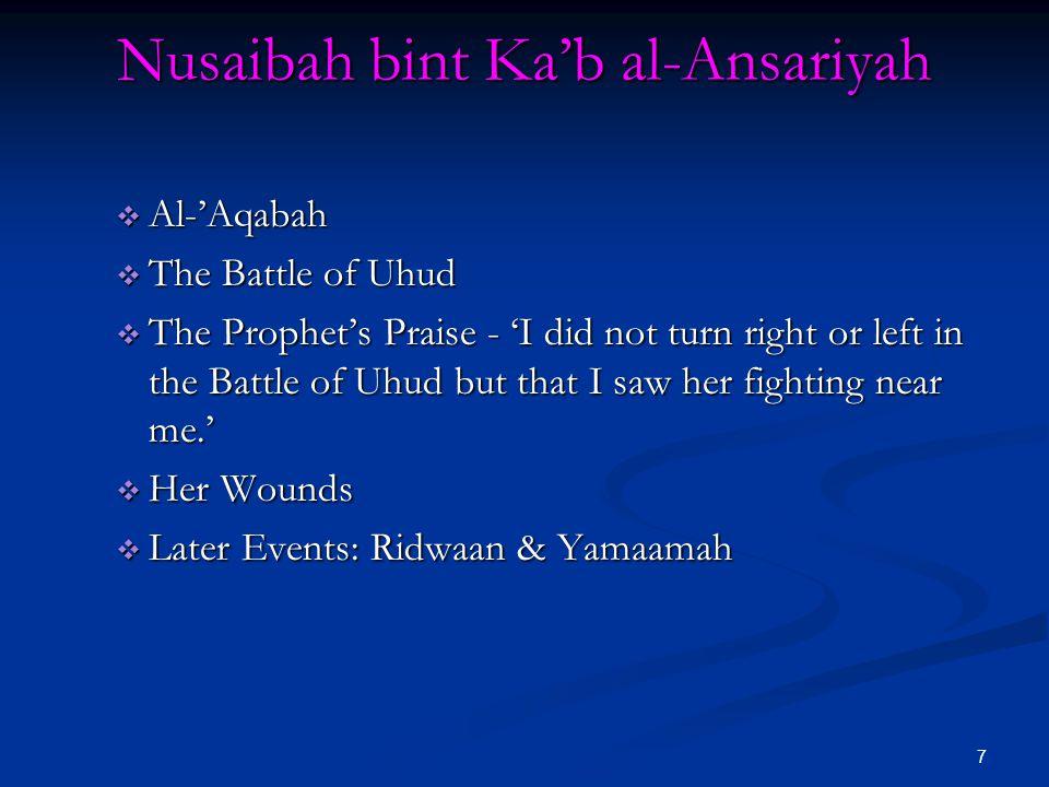 7 Nusaibah bint Ka'b al-Ansariyah  Al-'Aqabah  The Battle of Uhud  The Prophet's Praise - 'I did not turn right or left in the Battle of Uhud but t