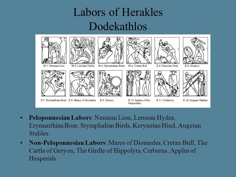 Labors of Herakles Dodekathlos Peloponnesian Labors: Nemean Lion, Lernean Hydra, Erymanthian Boar, Stymphalian Birds, Keryneian Hind, Augeian Stables