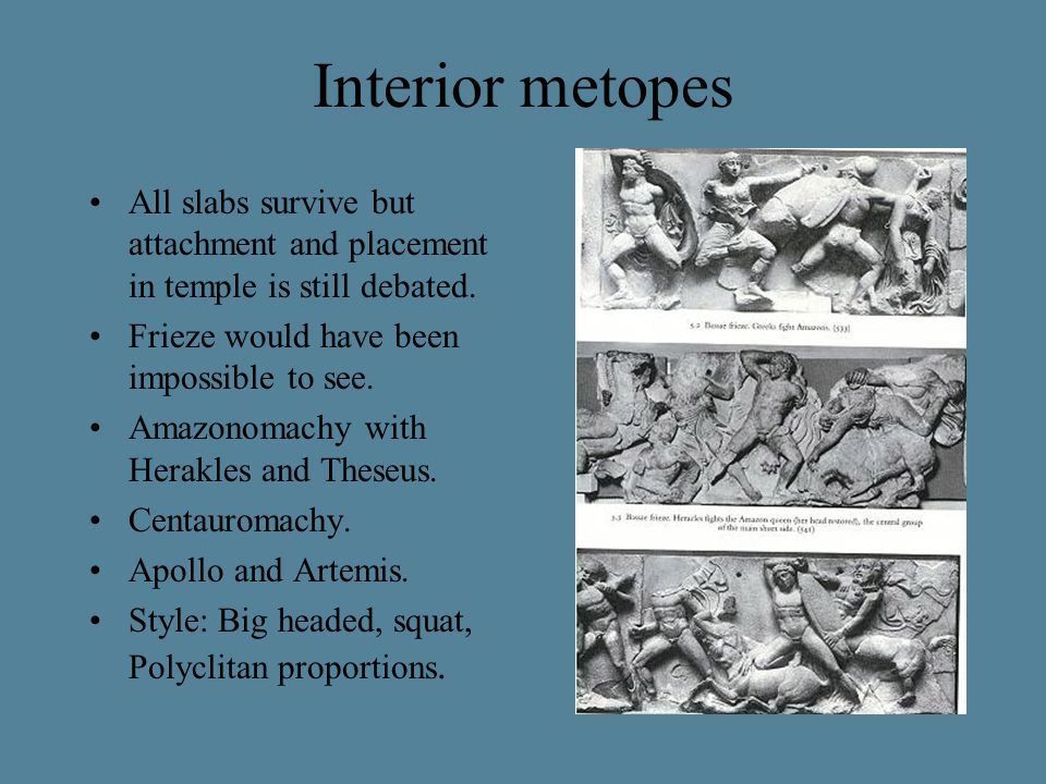 Interior metopes All slabs survive but attachment and placement in temple is still debated.