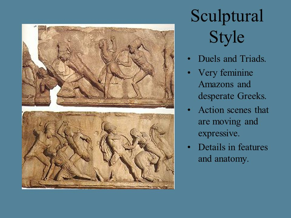 Sculptural Style Duels and Triads. Very feminine Amazons and desperate Greeks.