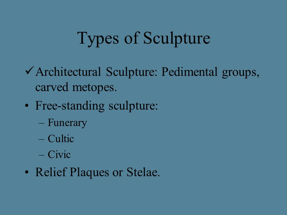 Types of Sculpture Architectural Sculpture: Pedimental groups, carved metopes.