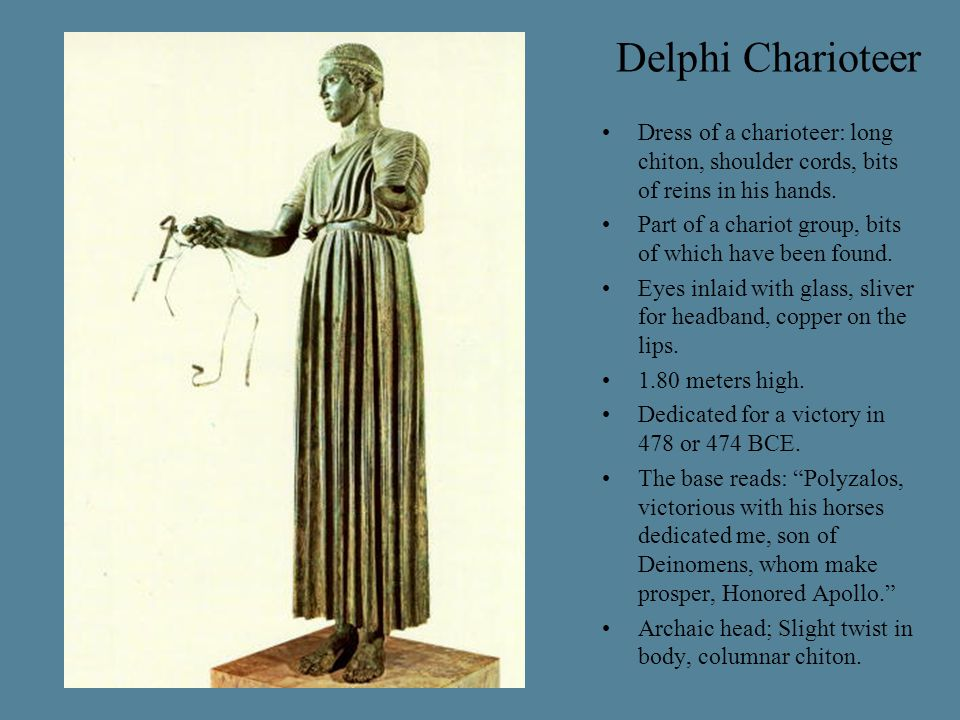 Delphi Charioteer Dress of a charioteer: long chiton, shoulder cords, bits of reins in his hands.