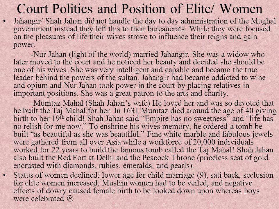 Court Politics and Position of Elite/ Women Jahangir/ Shah Jahan did not handle the day to day administration of the Mughal government instead they le