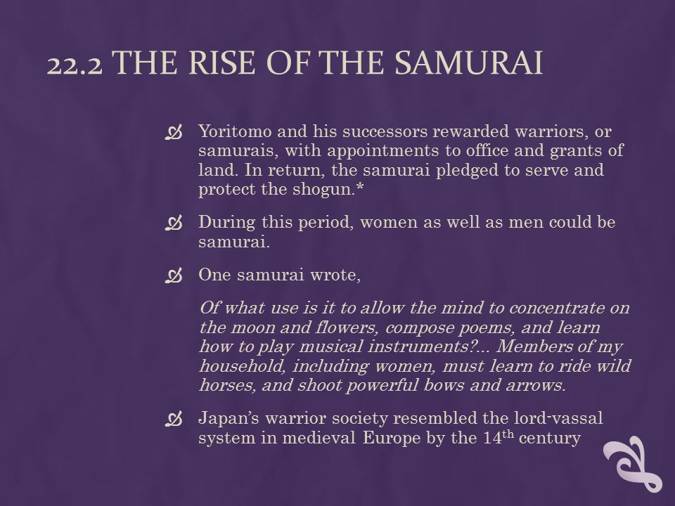 22.12 THE INFLUENCE OF SAMURAI VALUES AND TRADITIONS IN MODERN TIMES  Japan's warrior society lasted until 1868, when political upheavals restored the power of the emperor  In the 1940s, the Japanese who fought in World War II stayed true to the warrior code.