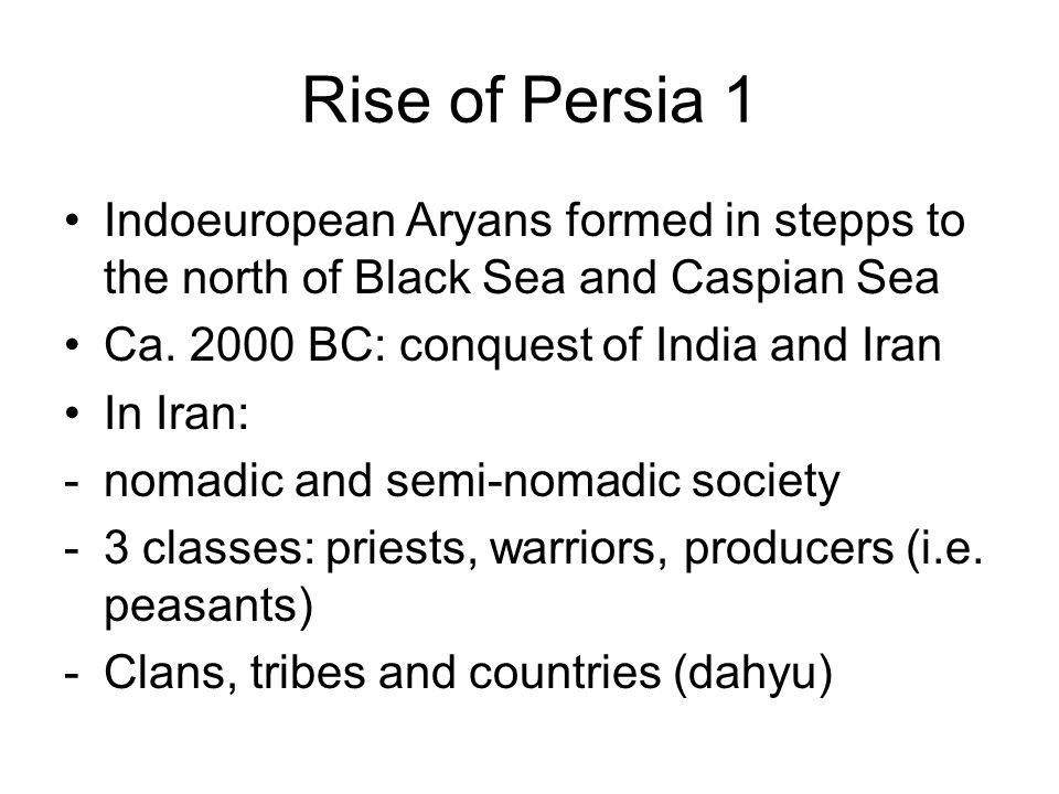 Rise of Persia 1 Indoeuropean Aryans formed in stepps to the north of Black Sea and Caspian Sea Ca.