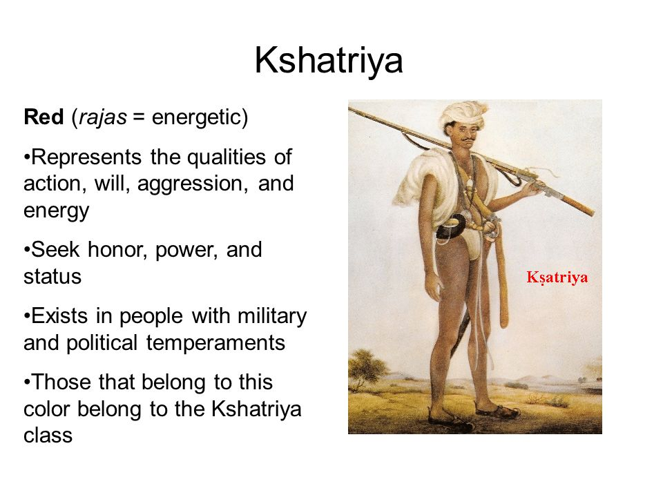 Kshatriyas A class directly follows Brahmins; mostly rulers and warriors.