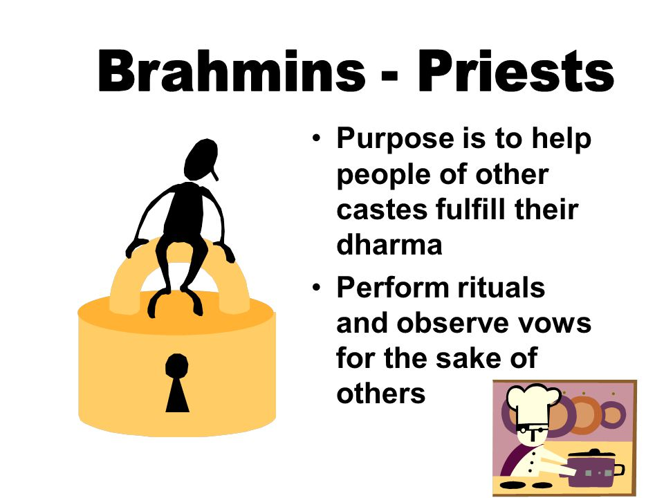 Brahmins White (sattva = truthful) Represents the qualities of purity, love, faith, and detachment Seek true knowledge Exists in individuals with a spiritual temperament Those that belong to this color, belong to the Brahmin class