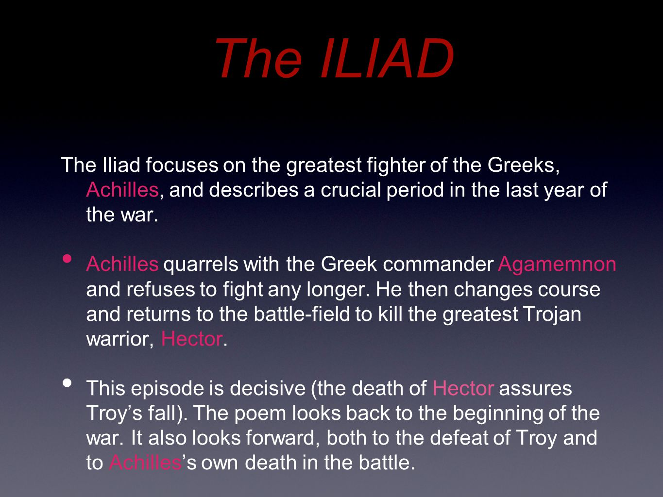 The ILIAD The Iliad focuses on the greatest fighter of the Greeks, Achilles, and describes a crucial period in the last year of the war.