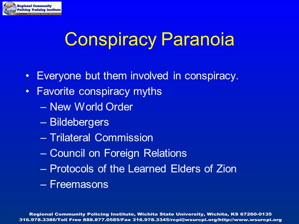 Conspiracy Paranoia Everyone but them involved in conspiracy.