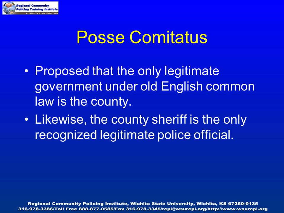 Posse Comitatus Proposed that the only legitimate government under old English common law is the county.