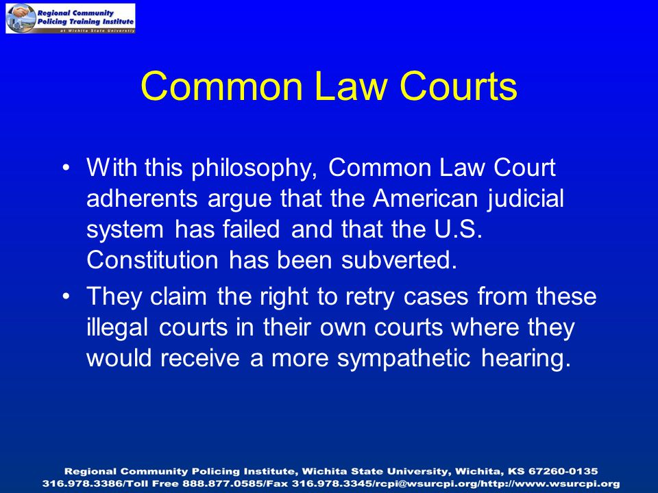 Common Law Courts With this philosophy, Common Law Court adherents argue that the American judicial system has failed and that the U.S.