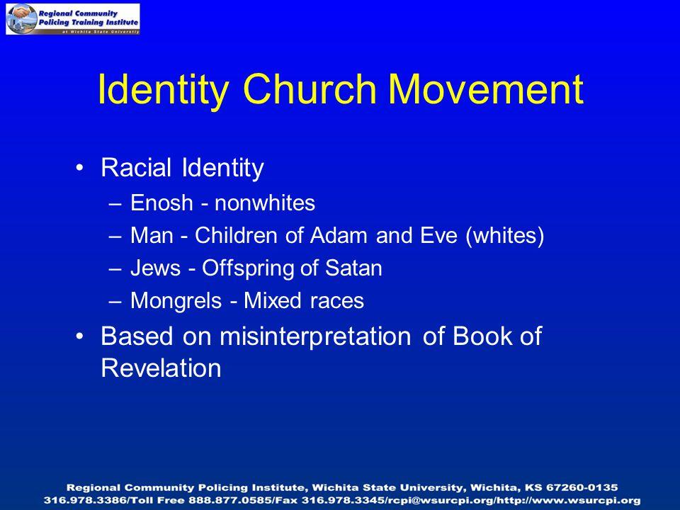 Identity Church Movement Racial Identity –Enosh - nonwhites –Man - Children of Adam and Eve (whites) –Jews - Offspring of Satan –Mongrels - Mixed races Based on misinterpretation of Book of Revelation