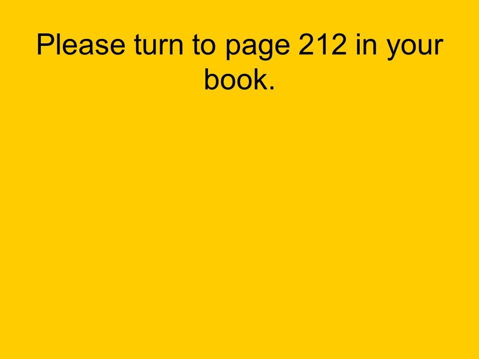 Please turn to page 212 in your book.
