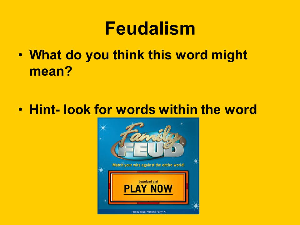 Feudalism What do you think this word might mean Hint- look for words within the word