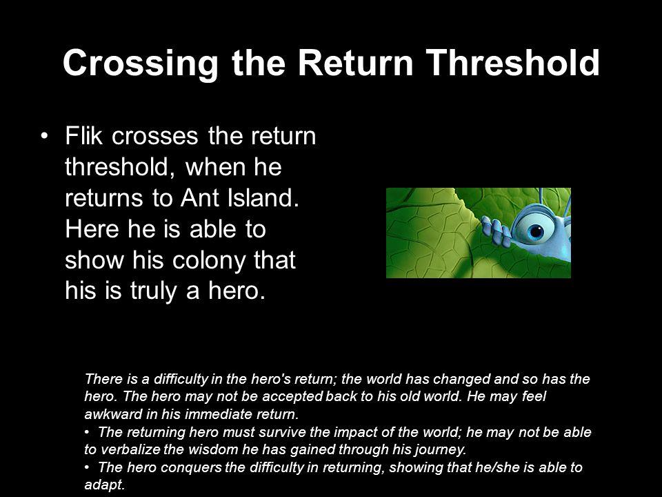 Crossing the Return Threshold Flik crosses the return threshold, when he returns to Ant Island.