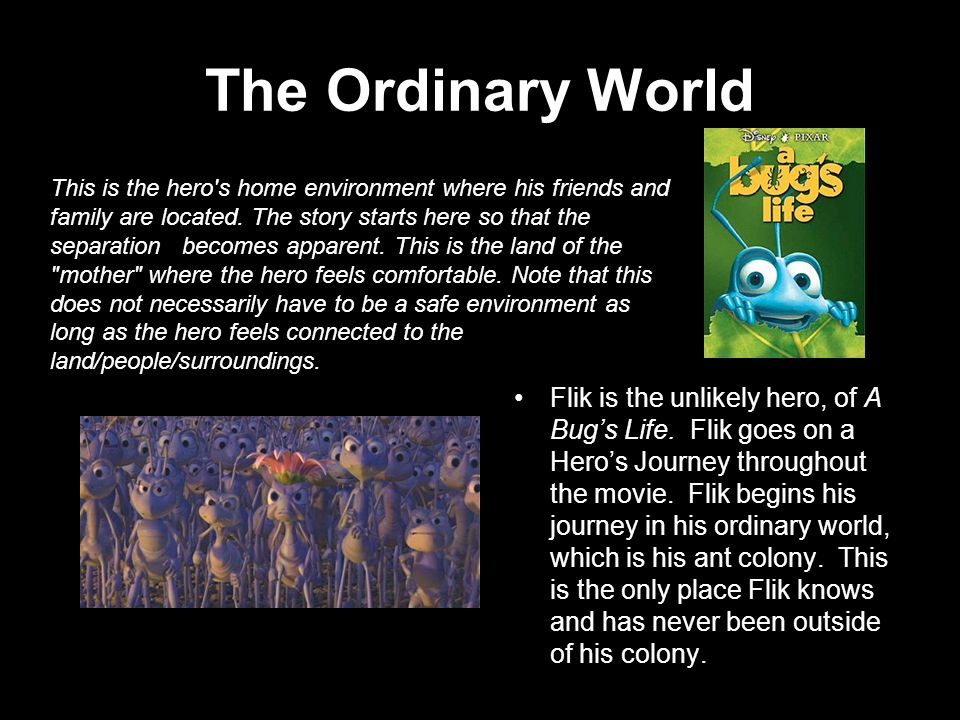 The Ordinary World Flik is the unlikely hero, of A Bug's Life.