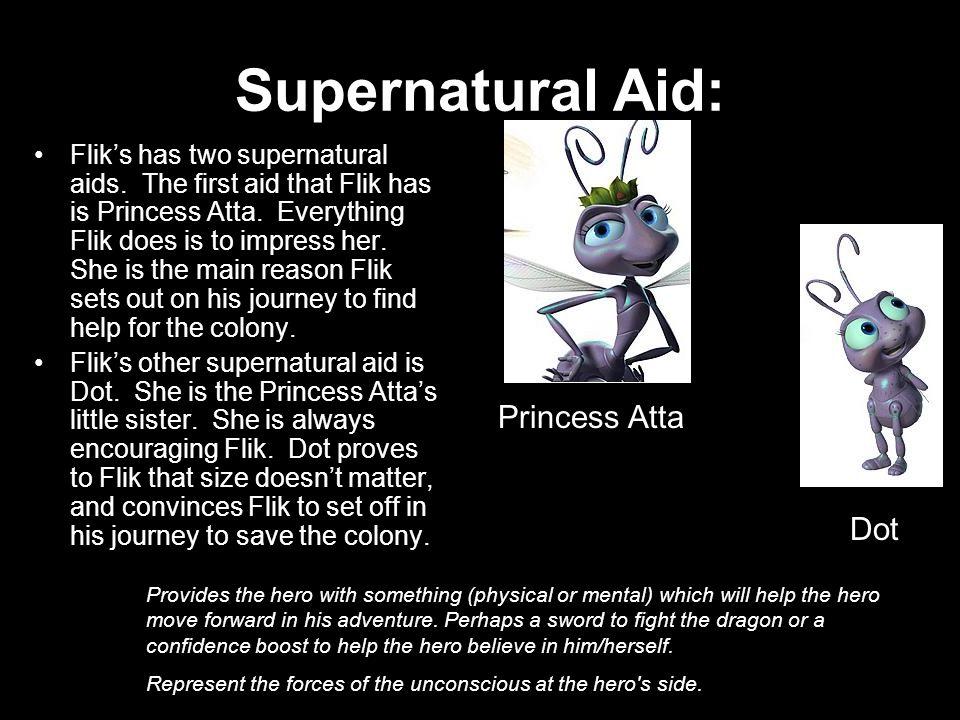 Supernatural Aid: Flik's has two supernatural aids.