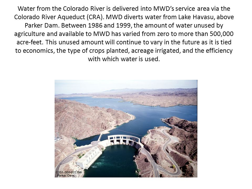 Water from the Colorado River is delivered into MWD's service area via the Colorado River Aqueduct (CRA).