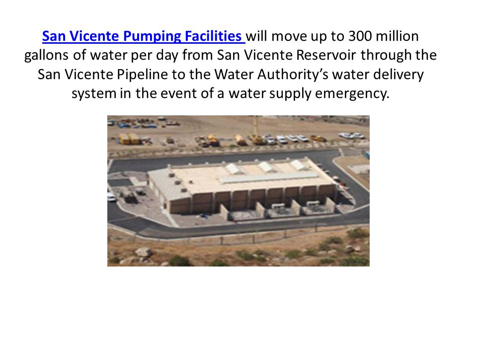 San Vicente Pumping Facilities San Vicente Pumping Facilities will move up to 300 million gallons of water per day from San Vicente Reservoir through