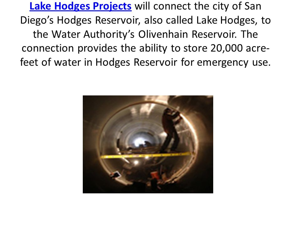 Lake Hodges ProjectsLake Hodges Projects will connect the city of San Diego's Hodges Reservoir, also called Lake Hodges, to the Water Authority's Oliv