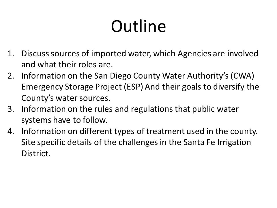 Outline 1.Discuss sources of imported water, which Agencies are involved and what their roles are. 2.Information on the San Diego County Water Authori