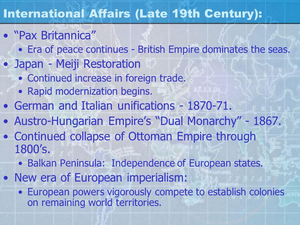 International Affairs (Late 19th Century): Pax Britannica Era of peace continues - British Empire dominates the seas.