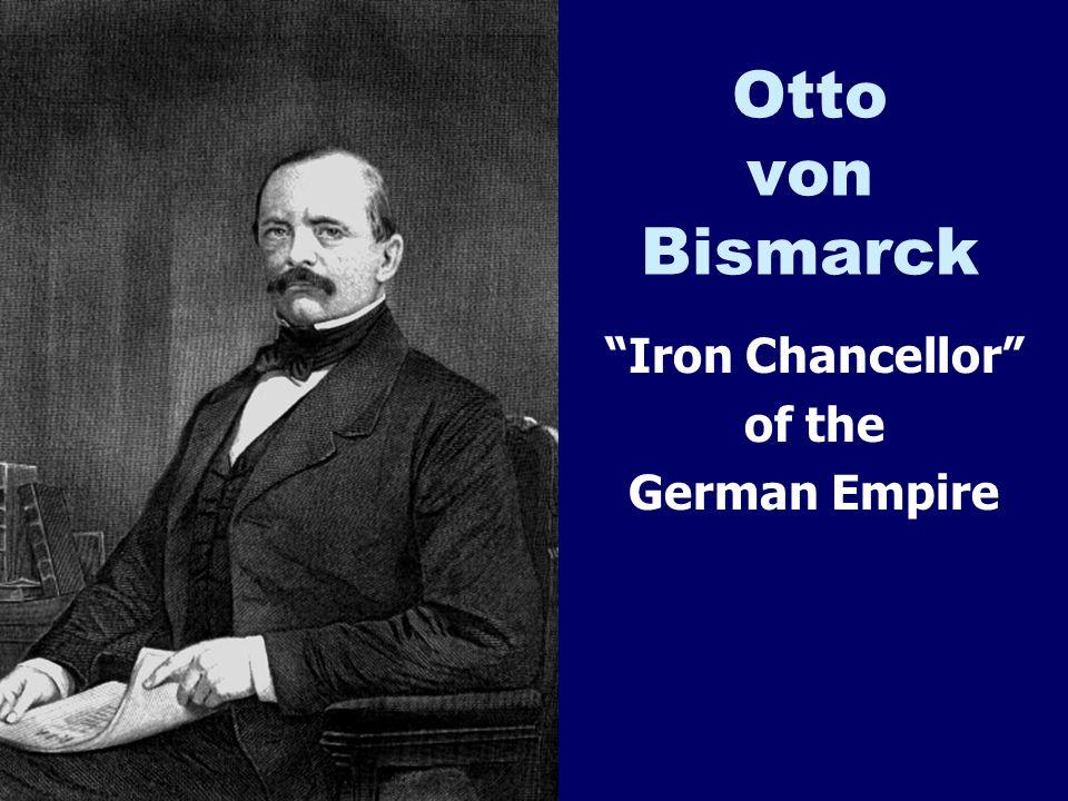 Otto von Bismarck Iron Chancellor of the German Empire