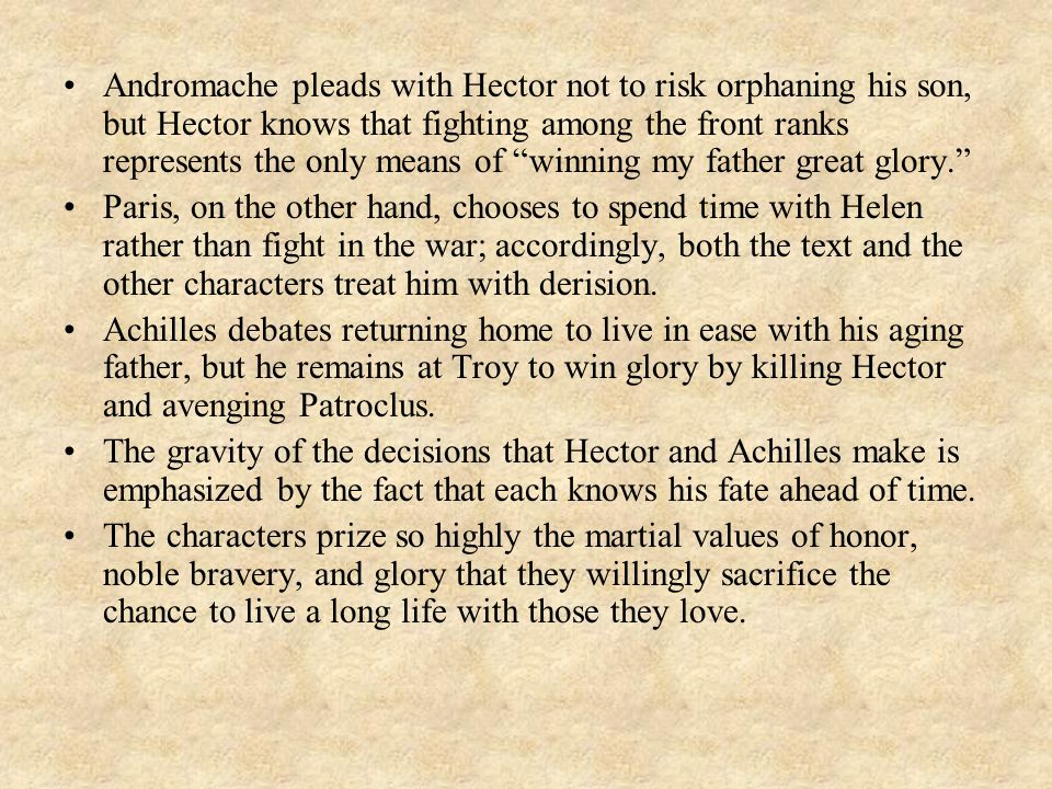 "Andromache pleads with Hector not to risk orphaning his son, but Hector knows that fighting among the front ranks represents the only means of ""winnin"