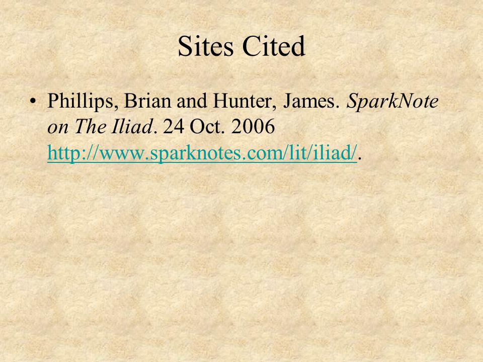 Sites Cited Phillips, Brian and Hunter, James.SparkNote on The Iliad.